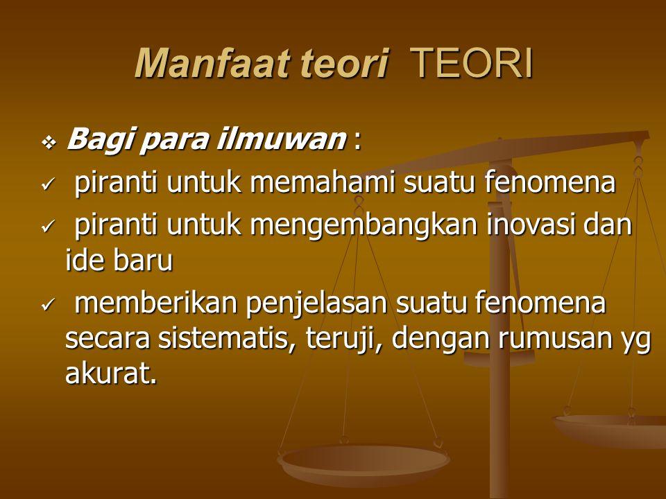 Manfaat teori TEORI Bagi para ilmuwan :