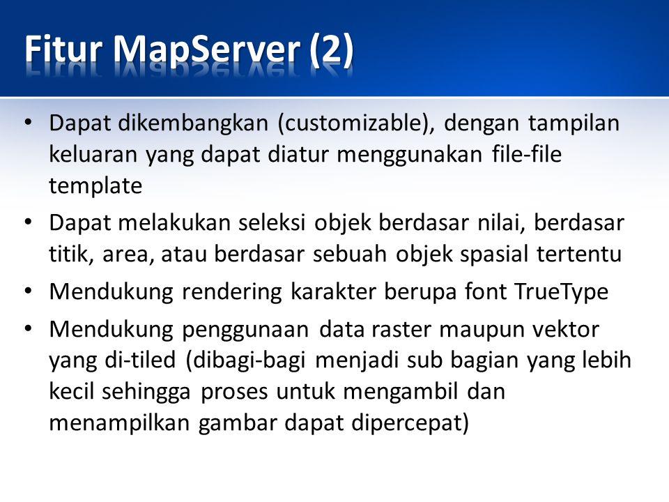 Fitur MapServer (2) Dapat dikembangkan (customizable), dengan tampilan keluaran yang dapat diatur menggunakan file-file template.