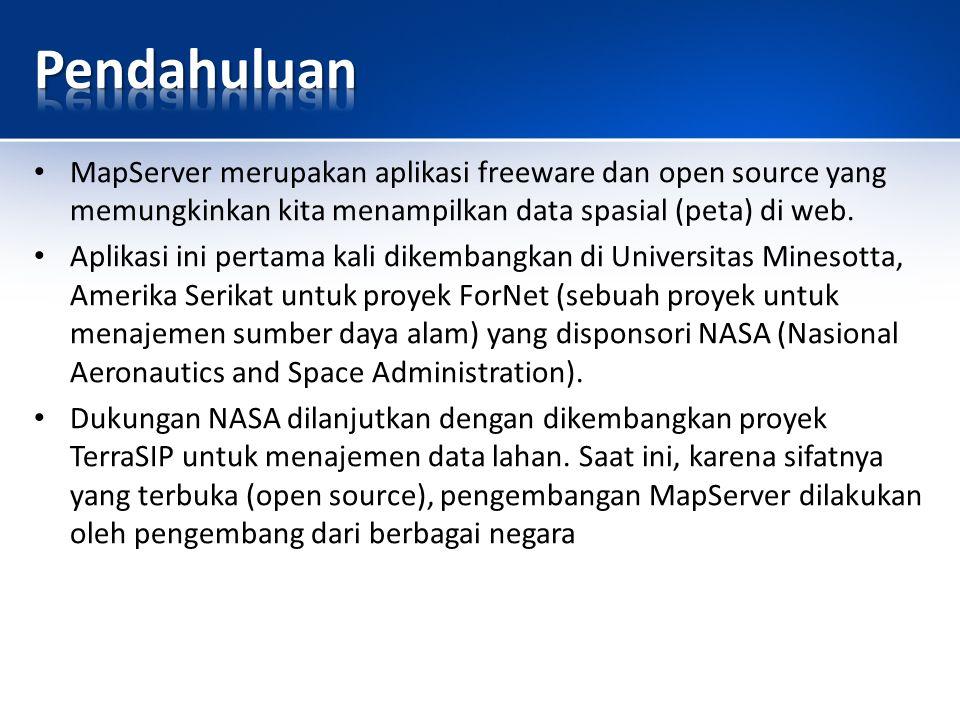 Pendahuluan MapServer merupakan aplikasi freeware dan open source yang memungkinkan kita menampilkan data spasial (peta) di web.