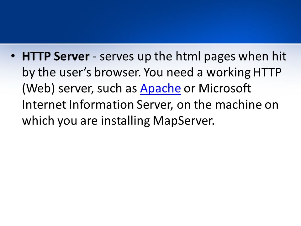 HTTP Server - serves up the html pages when hit by the user's browser