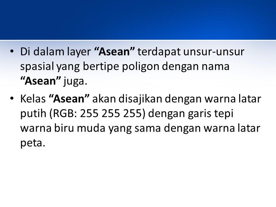 Di dalam layer Asean terdapat unsur-unsur spasial yang bertipe poligon dengan nama Asean juga.