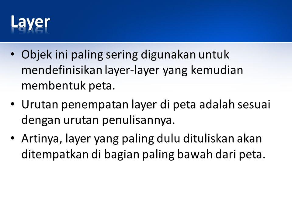 Layer Objek ini paling sering digunakan untuk mendefinisikan layer-layer yang kemudian membentuk peta.