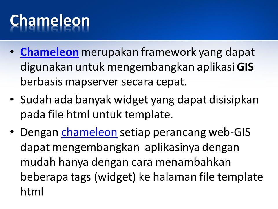 Chameleon Chameleon merupakan framework yang dapat digunakan untuk mengembangkan aplikasi GIS berbasis mapserver secara cepat.