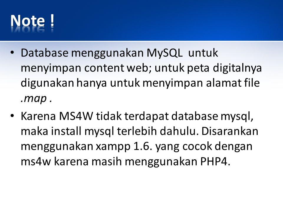 Note ! Database menggunakan MySQL untuk menyimpan content web; untuk peta digitalnya digunakan hanya untuk menyimpan alamat file .map .