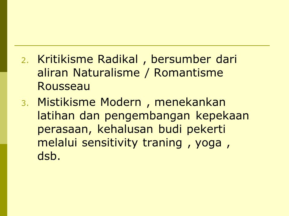 Kritikisme Radikal , bersumber dari aliran Naturalisme / Romantisme Rousseau