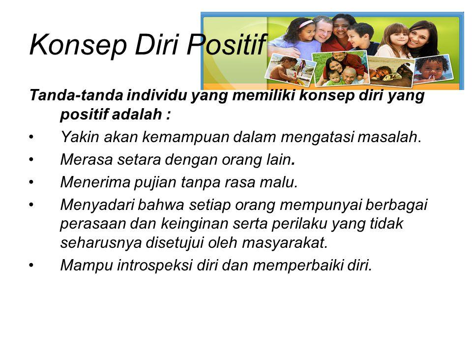 Konsep Diri Positif Tanda-tanda individu yang memiliki konsep diri yang positif adalah : Yakin akan kemampuan dalam mengatasi masalah.