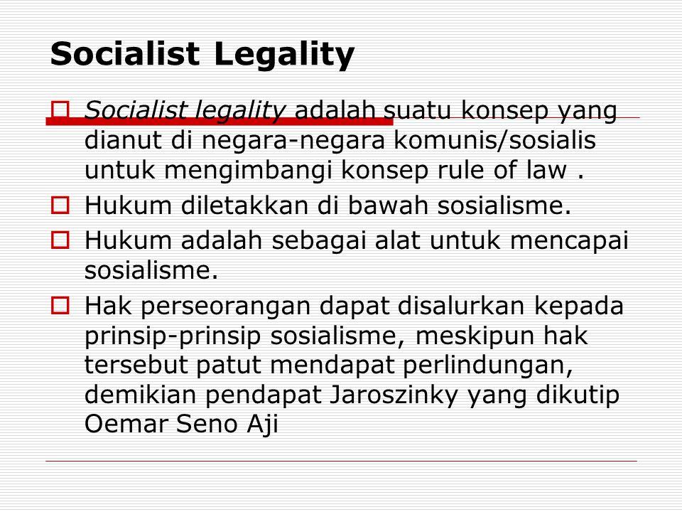 Socialist Legality Socialist legality adalah suatu konsep yang dianut di negara-negara komunis/sosialis untuk mengimbangi konsep rule of law .