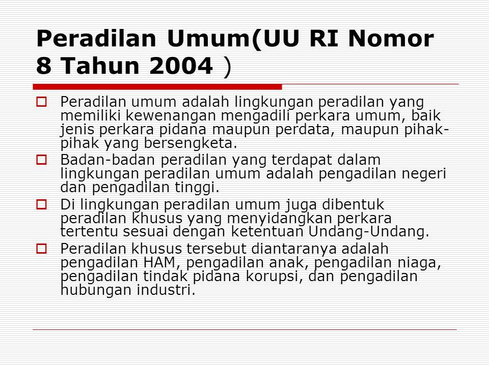 Peradilan Umum(UU RI Nomor 8 Tahun 2004 )