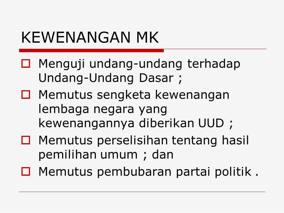 KEWENANGAN MK Menguji undang-undang terhadap Undang-Undang Dasar ;