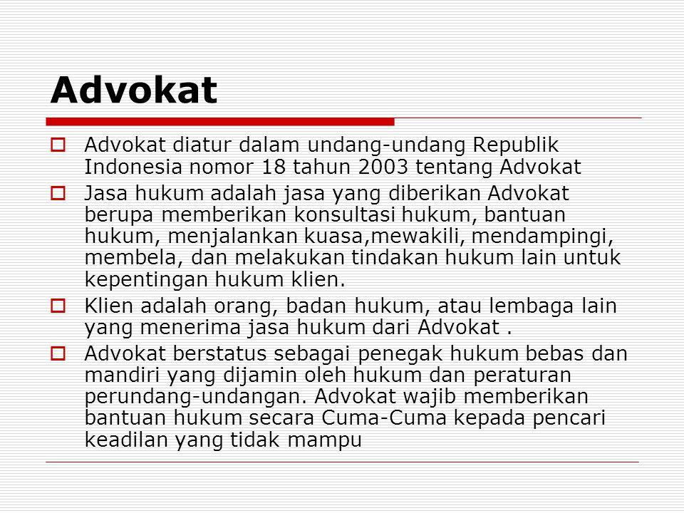 Advokat Advokat diatur dalam undang-undang Republik Indonesia nomor 18 tahun 2003 tentang Advokat.