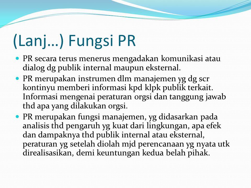 (Lanj…) Fungsi PR PR secara terus menerus mengadakan komunikasi atau dialog dg publik internal maupun eksternal.