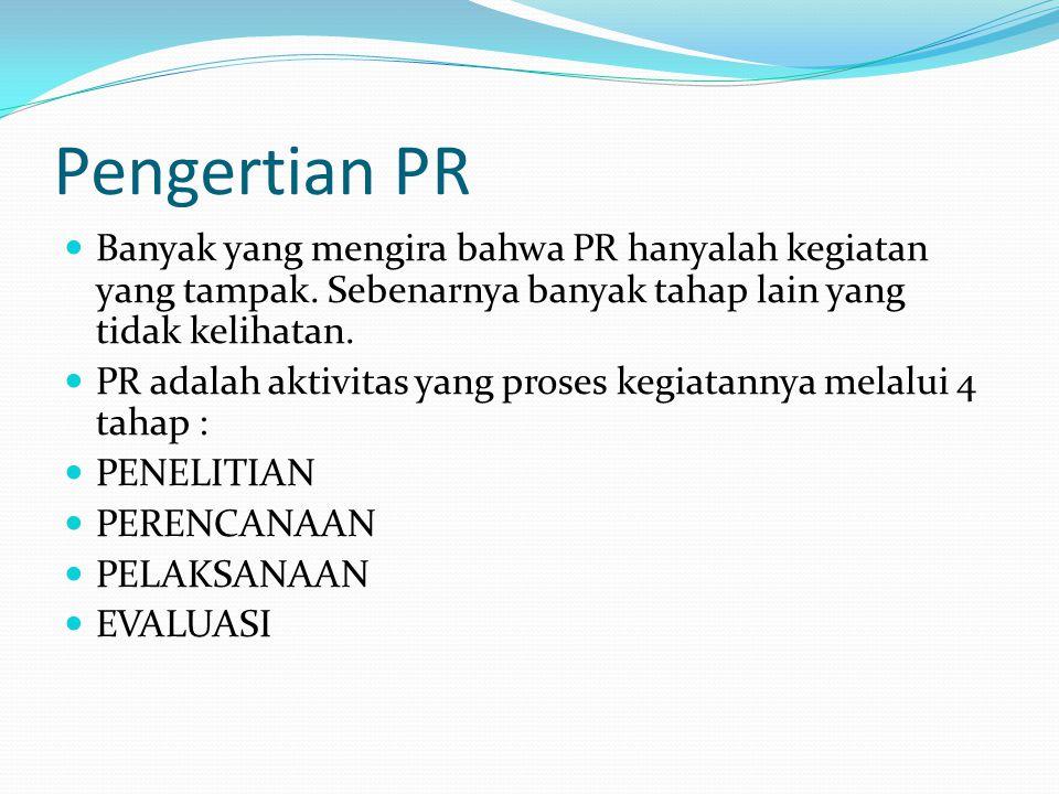 Pengertian PR Banyak yang mengira bahwa PR hanyalah kegiatan yang tampak. Sebenarnya banyak tahap lain yang tidak kelihatan.