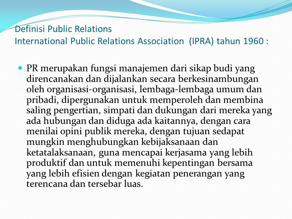 Definisi Public Relations International Public Relations Association (IPRA) tahun 1960 :