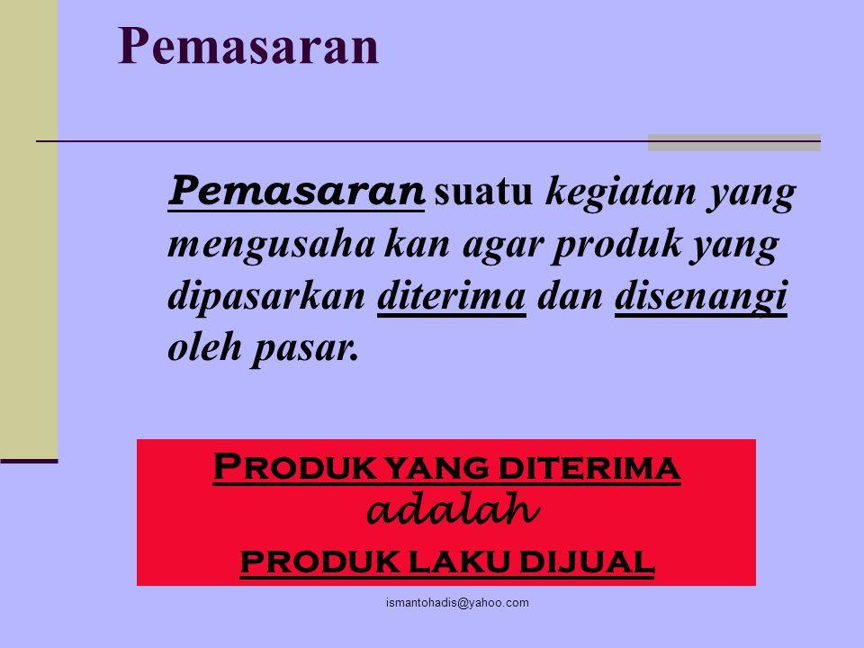 Pemasaran Pemasaran suatu kegiatan yang mengusaha kan agar produk yang dipasarkan diterima dan disenangi oleh pasar.