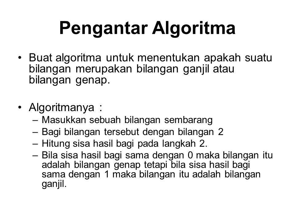 Pengantar Algoritma Buat algoritma untuk menentukan apakah suatu bilangan merupakan bilangan ganjil atau bilangan genap.