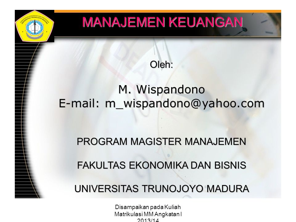 MANAJEMEN KEUANGAN M. Wispandono E-mail: m_wispandono@yahoo.com Oleh: