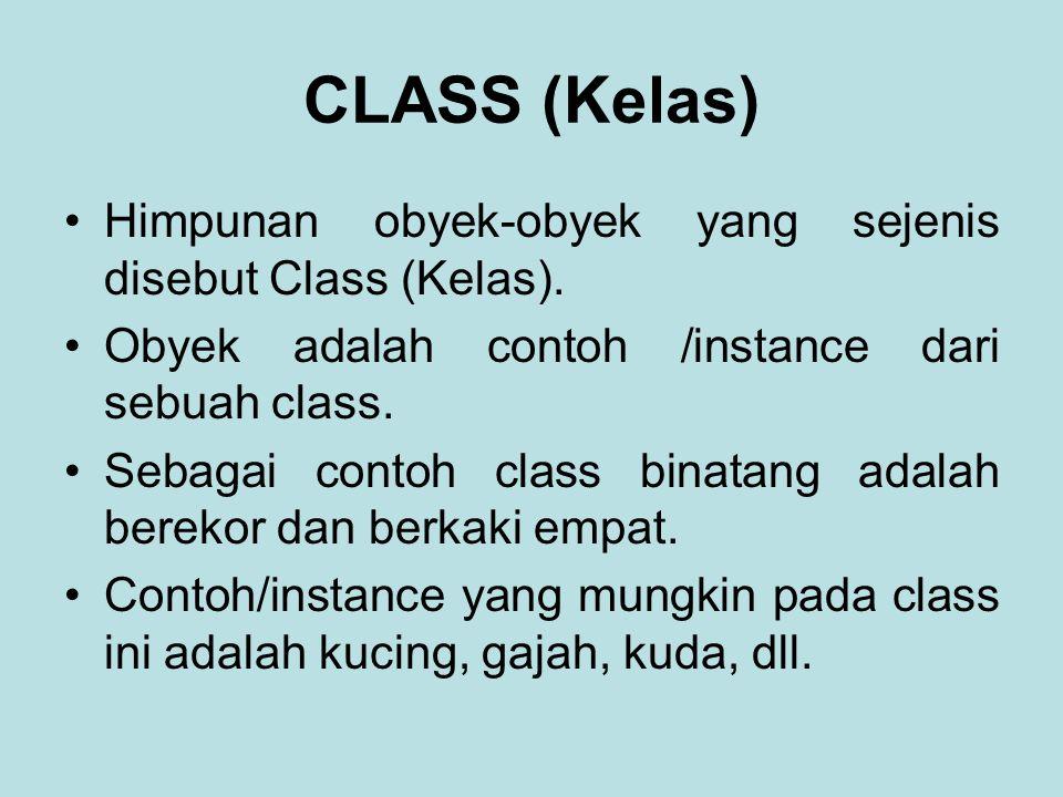 CLASS (Kelas) Himpunan obyek-obyek yang sejenis disebut Class (Kelas).