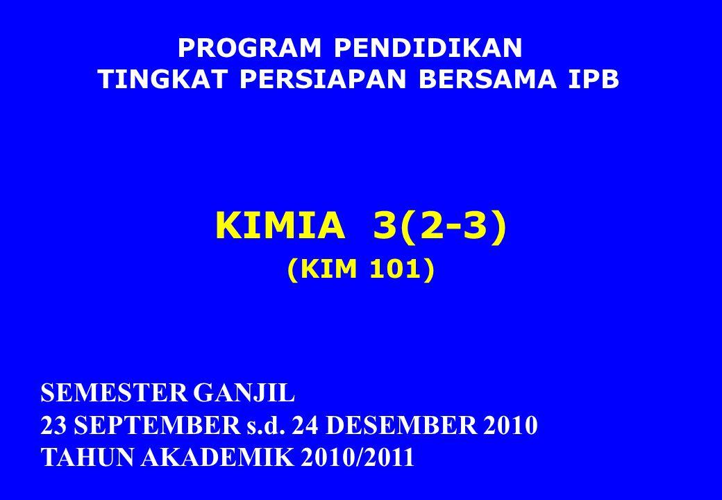 KIMIA 3(2-3) SEMESTER GANJIL 23 SEPTEMBER s.d. 24 DESEMBER 2010