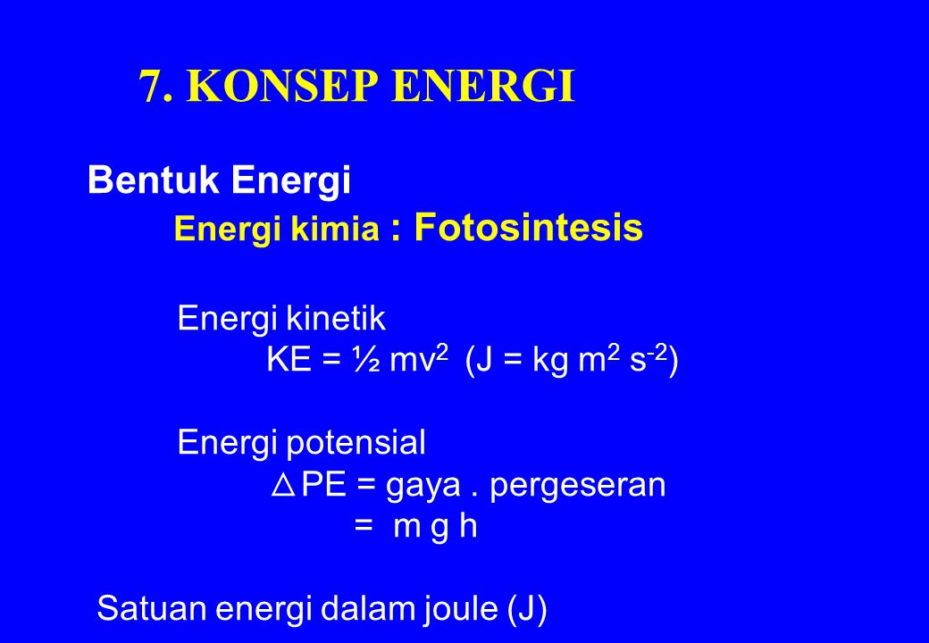 7. KONSEP ENERGI Bentuk Energi Energi kimia : Fotosintesis