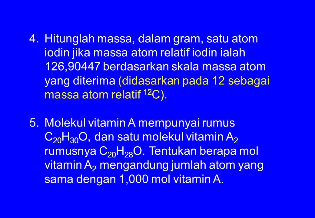 Hitunglah massa, dalam gram, satu atom iodin jika massa atom relatif iodin ialah 126,90447 berdasarkan skala massa atom yang diterima (didasarkan pada 12 sebagai massa atom relatif 12C).