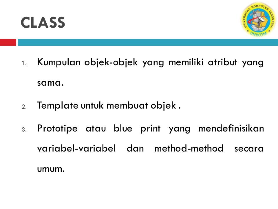 CLASS Kumpulan objek-objek yang memiliki atribut yang sama.