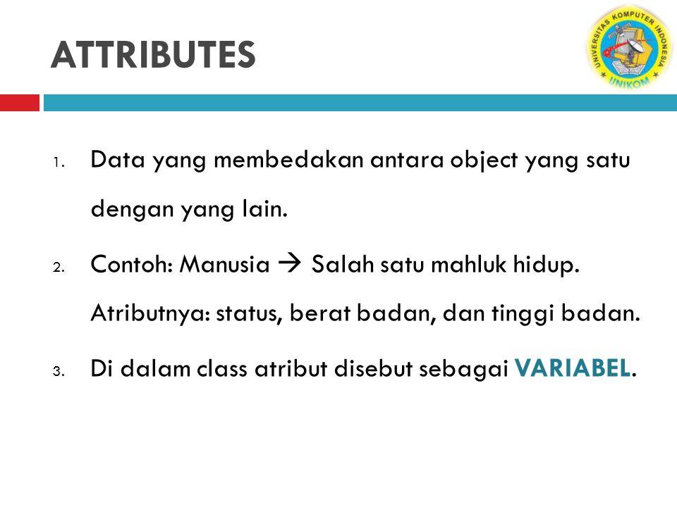 ATTRIBUTES Data yang membedakan antara object yang satu dengan yang lain.
