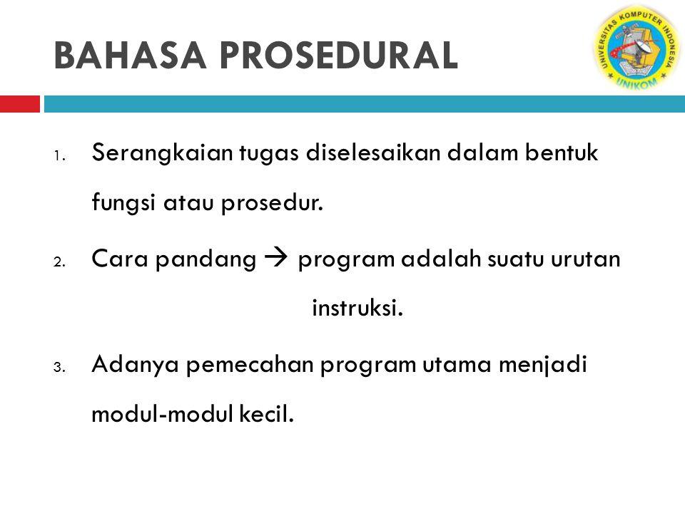 BAHASA PROSEDURAL Serangkaian tugas diselesaikan dalam bentuk fungsi atau prosedur.