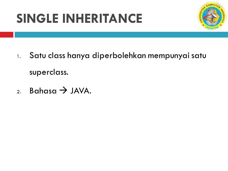 SINGLE INHERITANCE Satu class hanya diperbolehkan mempunyai satu superclass. Bahasa  JAVA.