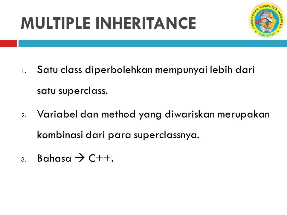 MULTIPLE INHERITANCE Satu class diperbolehkan mempunyai lebih dari satu superclass.
