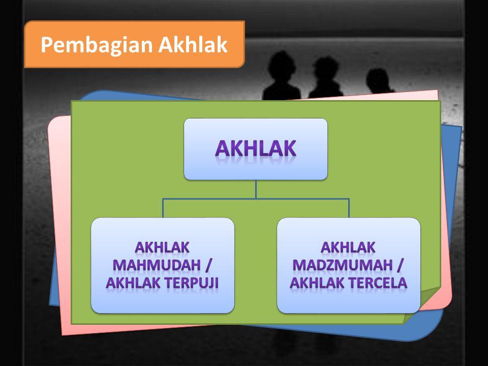Akhlak Mahmudah / Akhlak terpuji Akhlak Madzmumah / Akhlak tercela