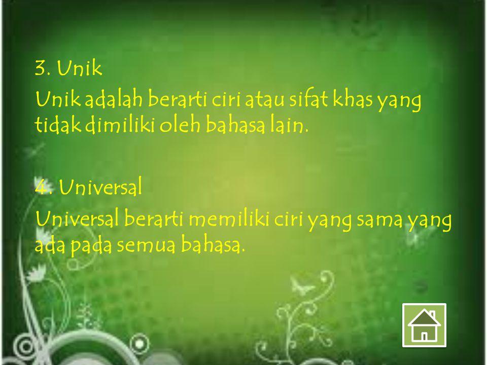 3. Unik Unik adalah berarti ciri atau sifat khas yang tidak dimiliki oleh bahasa lain.