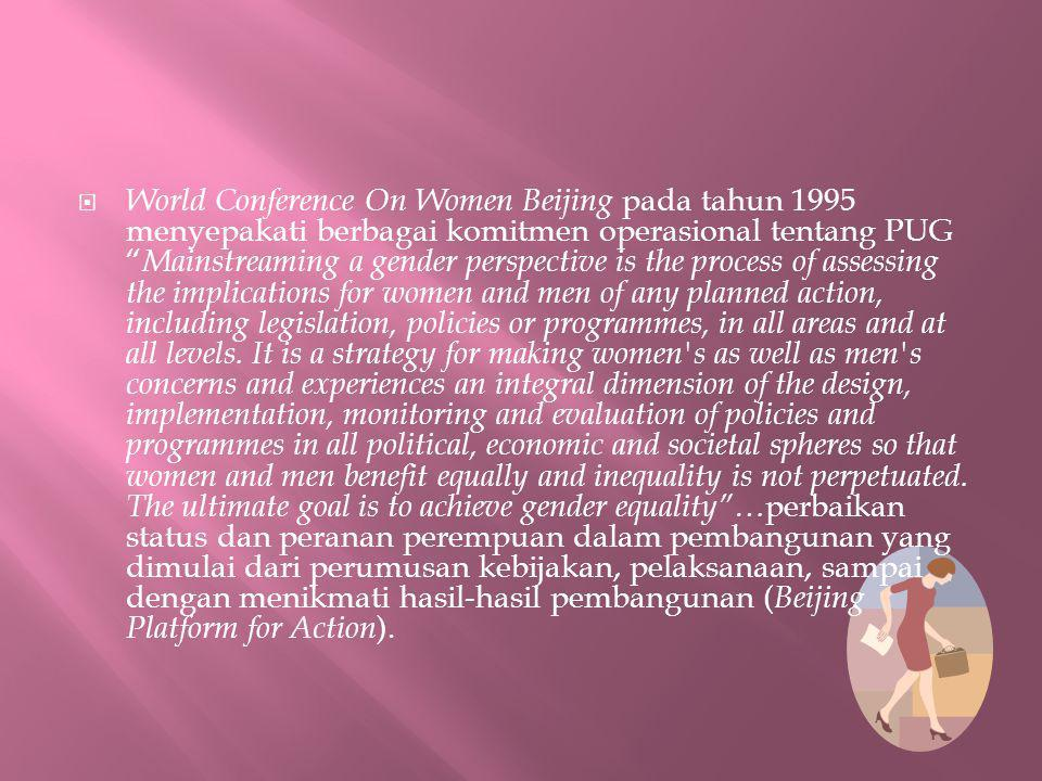 World Conference On Women Beijing pada tahun 1995 menyepakati berbagai komitmen operasional tentang PUG Mainstreaming a gender perspective is the process of assessing the implications for women and men of any planned action, including legislation, policies or programmes, in all areas and at all levels.