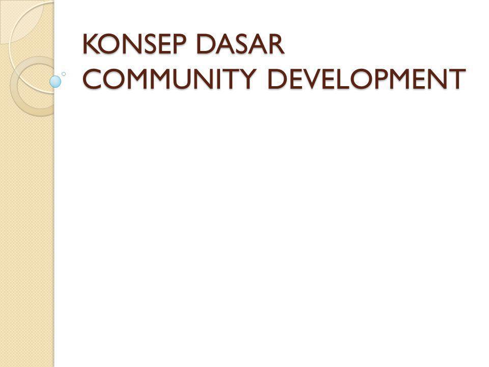 KONSEP DASAR COMMUNITY DEVELOPMENT