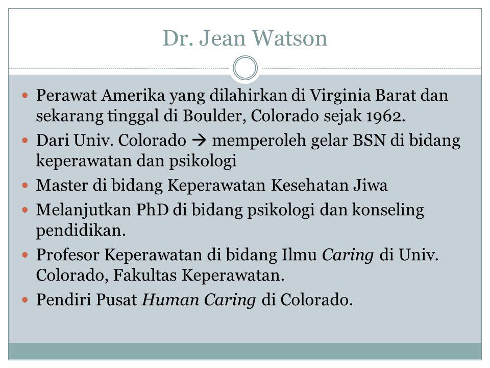 Dr. Jean Watson Perawat Amerika yang dilahirkan di Virginia Barat dan sekarang tinggal di Boulder, Colorado sejak 1962.