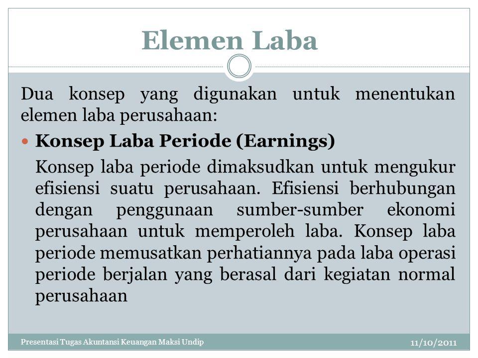 Elemen Laba Dua konsep yang digunakan untuk menentukan elemen laba perusahaan: Konsep Laba Periode (Earnings)