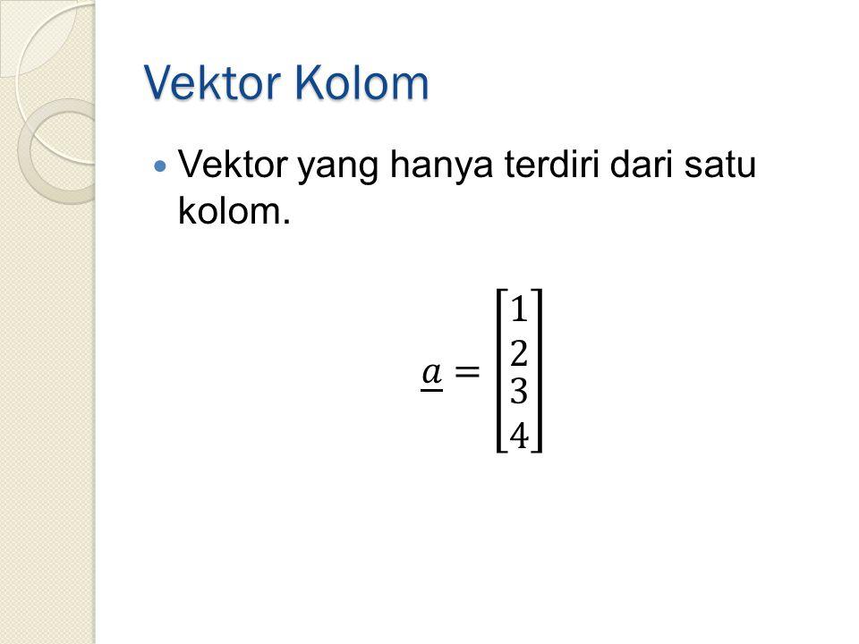 Vektor Kolom Vektor yang hanya terdiri dari satu kolom. 𝑎 = 1 2 3 4