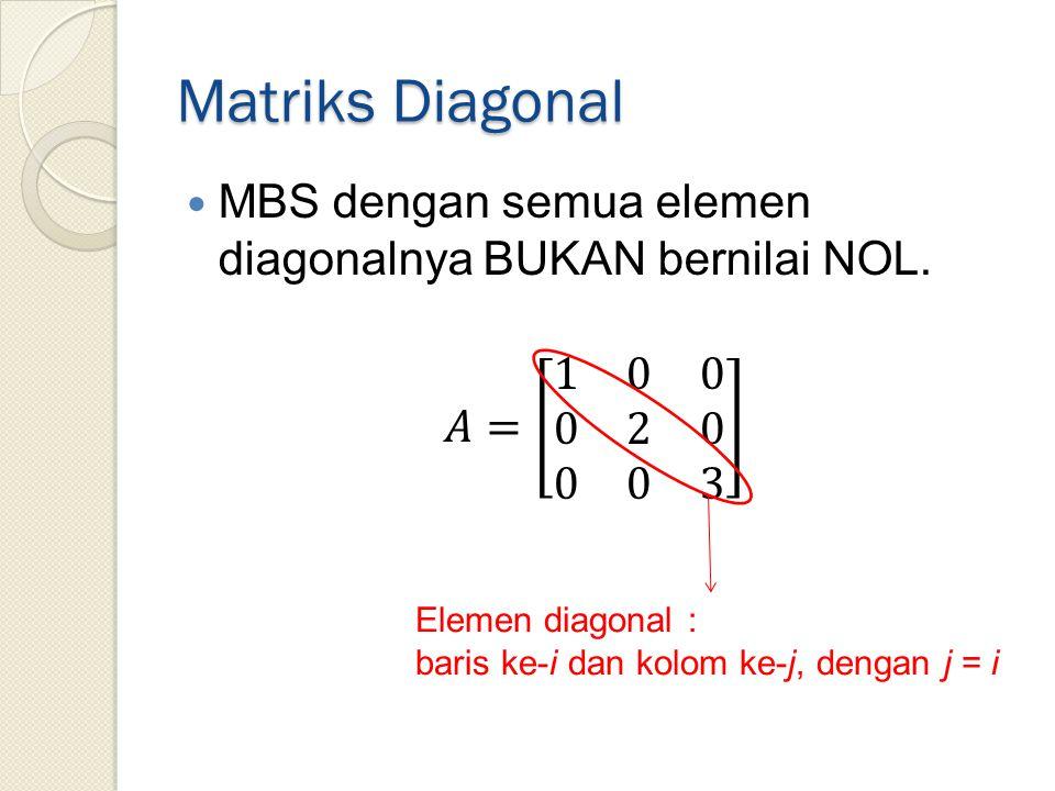 Matriks Diagonal MBS dengan semua elemen diagonalnya BUKAN bernilai NOL. 𝐴= 1 0 0 0 2 0 0 0 3. Untuk MBS A  (aij)  Rnn.
