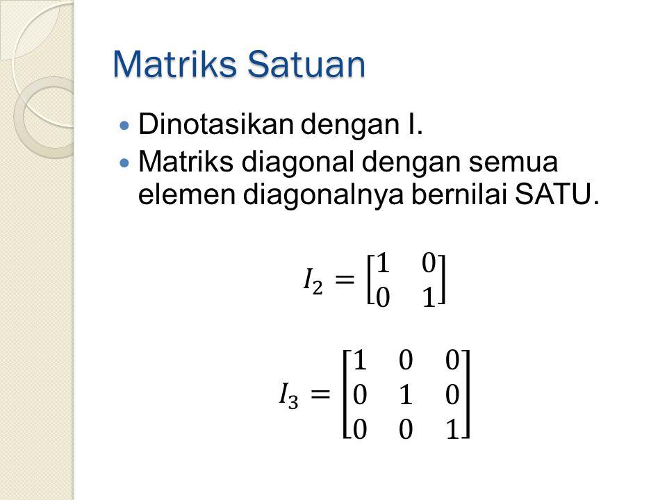 Matriks Satuan Dinotasikan dengan I.