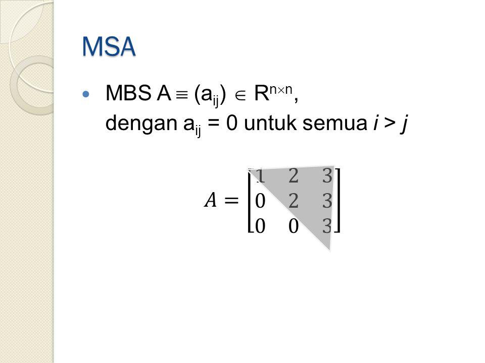 MSA MBS A  (aij)  Rnn, dengan aij = 0 untuk semua i > j