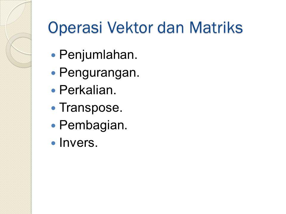 Operasi Vektor dan Matriks