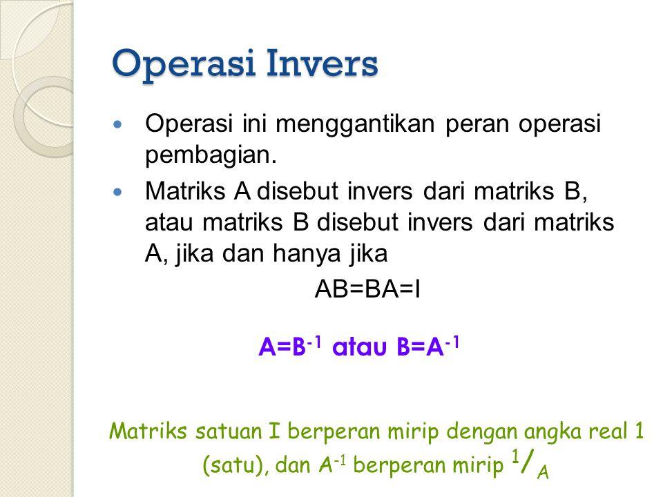 Operasi Invers Operasi ini menggantikan peran operasi pembagian.