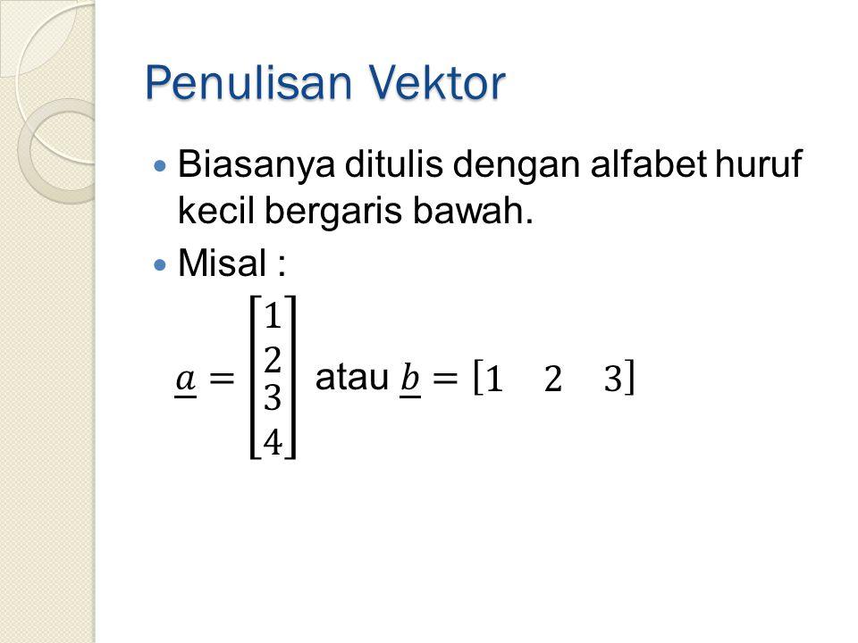 Penulisan Vektor Biasanya ditulis dengan alfabet huruf kecil bergaris bawah.