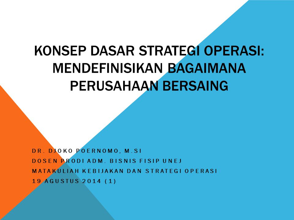 Konsep Dasar Strategi Operasi: mendefinisikan bagaimana perusahaan bersaing