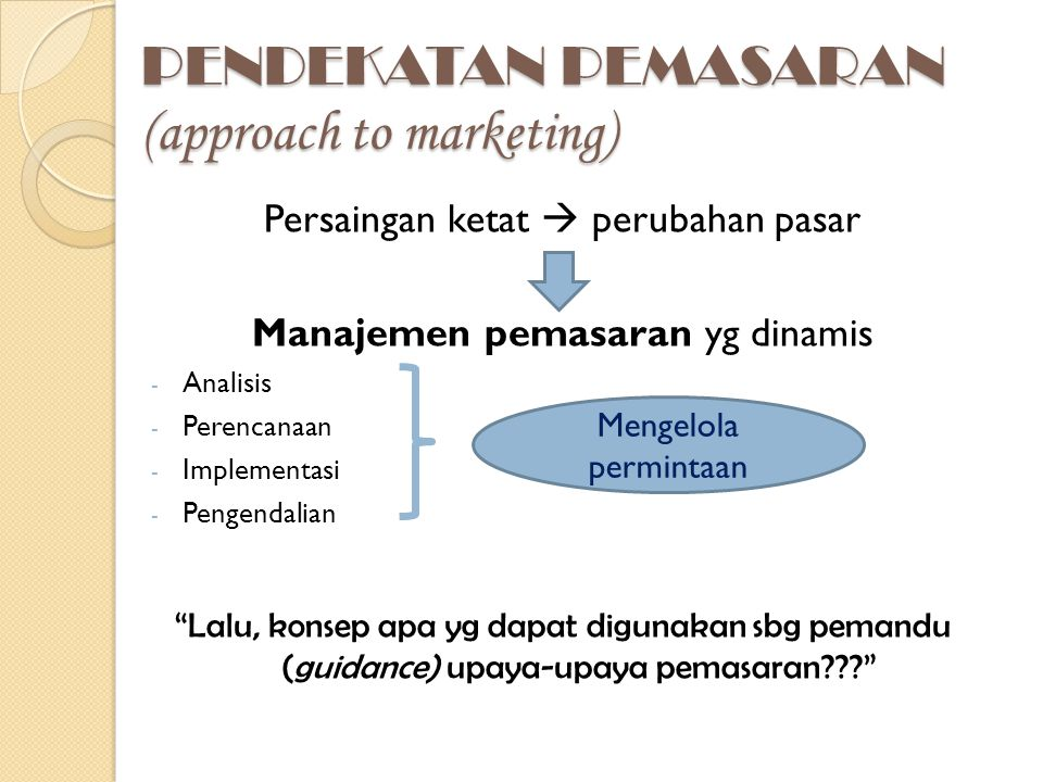 PENDEKATAN PEMASARAN (approach to marketing)