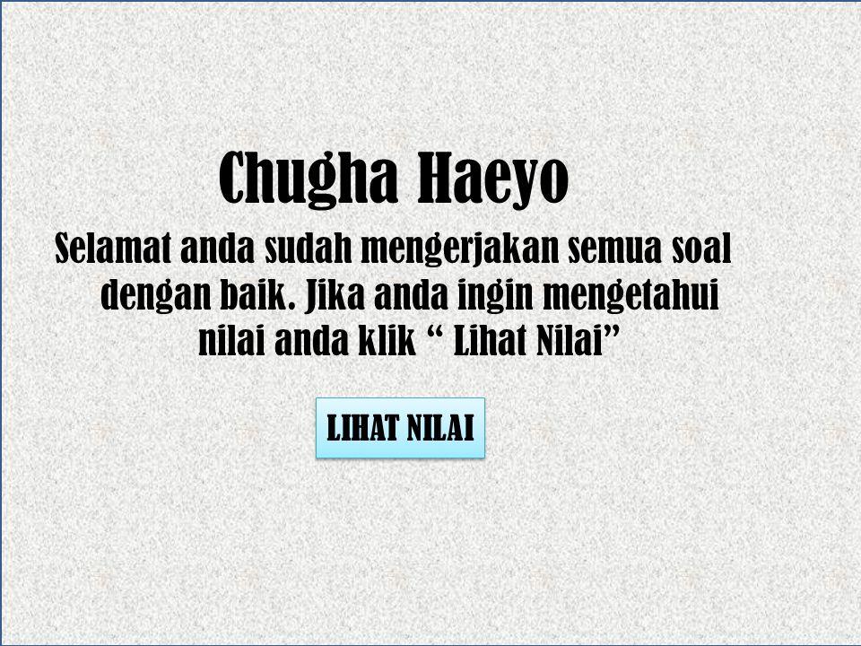 Chugha Haeyo Selamat anda sudah mengerjakan semua soal dengan baik. Jika anda ingin mengetahui nilai anda klik Lihat Nilai