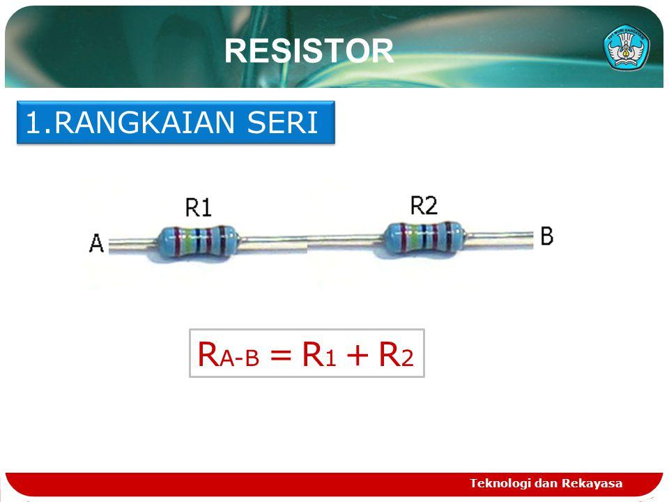 RESISTOR RANGKAIAN SERI RA-B = R1 + R2 Teknologi dan Rekayasa