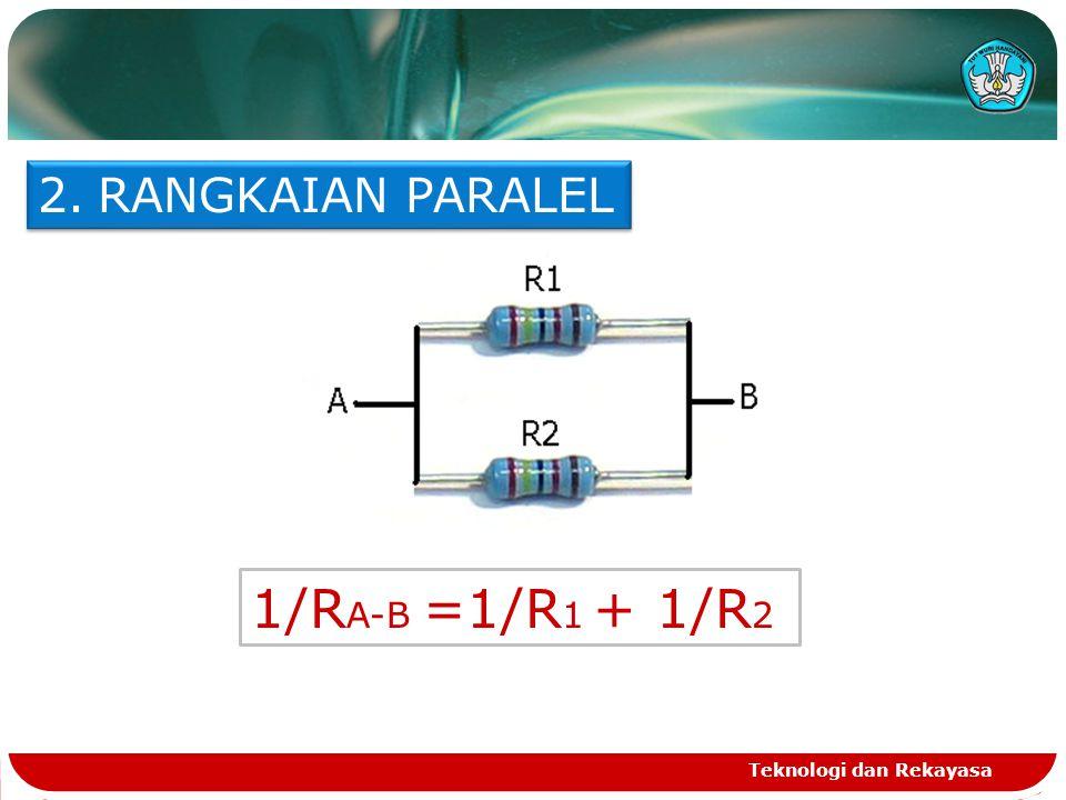 RANGKAIAN PARALEL 1/RA-B =1/R1 + 1/R2 Teknologi dan Rekayasa