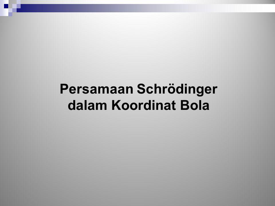 Persamaan Schrödinger dalam Koordinat Bola