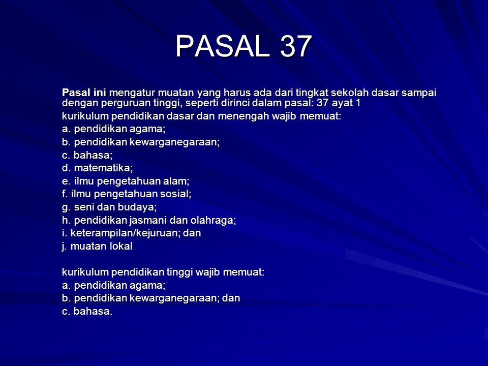 PASAL 37 Pasal ini mengatur muatan yang harus ada dari tingkat sekolah dasar sampai dengan perguruan tinggi, seperti dirinci dalam pasal: 37 ayat 1.