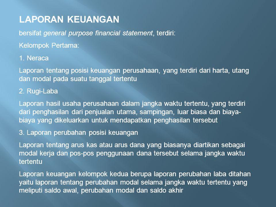 LAPORAN KEUANGAN bersifat general purpose financial statement, terdiri: Kelompok Pertama: 1. Neraca.